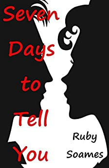 Seven Days to Tell You by [Soames, Ruby]