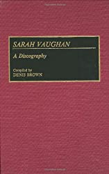 Sarah Vaughan: A Discography (Discographies: Association for Recorded Sound Collections Discographic Reference)