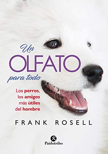 Un olfato para todo: Los perros, los amigos más útiles del hombre de [