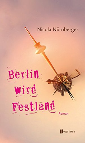 Berlin wird Festland: Roman (Reihe 1)