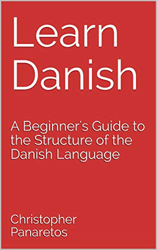 Learn Danish: A Beginner's Guide to the Structure of the Danish Language (English Edition)