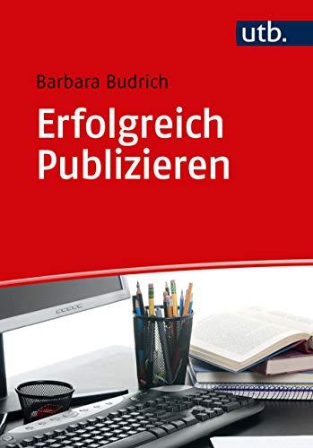 Erfolgreich Publizieren: Grundlagen und Tipps für Autorinnen und Autoren aus den Sozial-, Erziehungs- und Geisteswissenschaften
