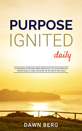 Purpose Ignited Daily: A proven streamlined process to accomplish your goals and ascend in 90 days or less. (English Edition) - Ascend Collection