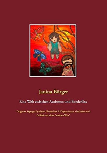 """Buchseite und Rezensionen zu 'Eine Welt zwischen Autismus und Borderline: Diagnose Asperger Syndrom, Borderline & Depressionen. Gedanken und Gefühle aus einer """"anderen Welt""""' von Janina Bürger"""