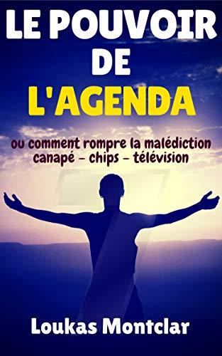 Couverture du livre LE POUVOIR DE L'AGENDA (ou comment rompre la malédiction canapé – chips – télévision): atteindre ses objectifs et en finir avec la procrastination