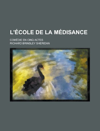 L'Ecole de La Medisance; Comedie En Cinq Actes
