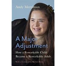 A Major Adjustment: How a Remarkable Child Became a Remarkable Adult