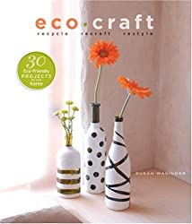 Eco Craft: Recycle Recraft Restyle by Susan Wasinger (2009-03-03)