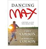 By Emily Colson ; Charles Colson ; Charles Colson ; Charles W Colson ; Charles W Colson ( Author ) [ Dancing with Max: A Mother and Son Who Broke Free By Sep-2010 Hardcover