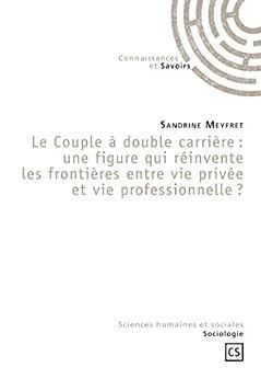 Le Couple à double carrière : une figure qui réinvente les frontières entre vie privée et vie professionnelle ? par [Meyfret, Sandrine]