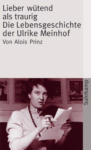 Lieber wütend als traurig: Die Lebensgeschichte der Ulrike Marie Meinhof (suhrkamp taschenbuch)