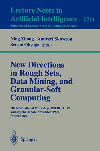 New Directions in Rough Sets, Data Mining, and Granular-Soft Computing: 7th International Workshop, RSFDGrC'99, Yamaguchi, Japan, November 9-11, 1999 ... Notes in Computer Science, Band 1711) (Logik Gras)