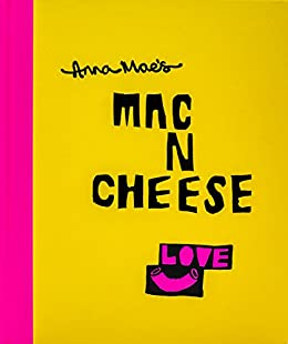Anna Mae's Mac N Cheese: Recipes from London's legendary street food truck by [Clark, Anna, Solomon, Tony]