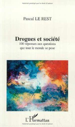 Drogues et societes. 100 reponses aux questions que tout le monde se pose par Pascal Le Rest