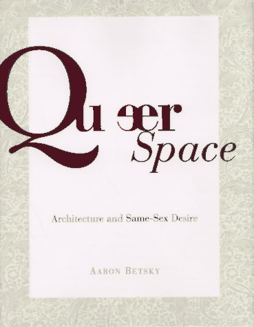 Queer Space: Architecture and Same Sex Desire by Aaron Betsky (10-Apr-1997) Hardcover