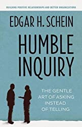 Humble Inquiry: The Gentle Art of Asking Instead of Telling by Edgar H. Schein (2013-09-02)