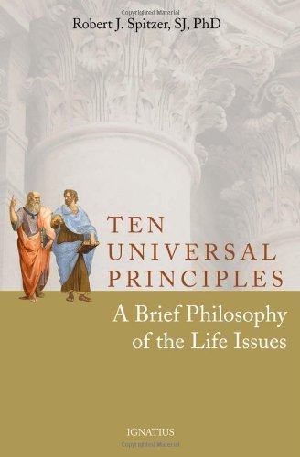 Ten Universal Principles: A Brief Philosophy of the Life Issues by Robert J. Spitzer (2011-10-02)