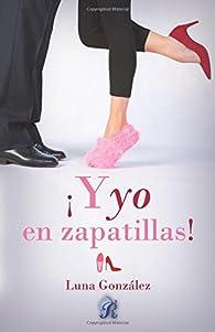 ¡Y yo en zapatillas! par Luna González