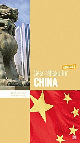 Geschäftskultur China kompakt: Wie Sie mit chinesischen Geschäftspartnern, Kollegen und Mitarbeitern erfolgreich zusammenarbeiten (Geschäftskultur kompakt)