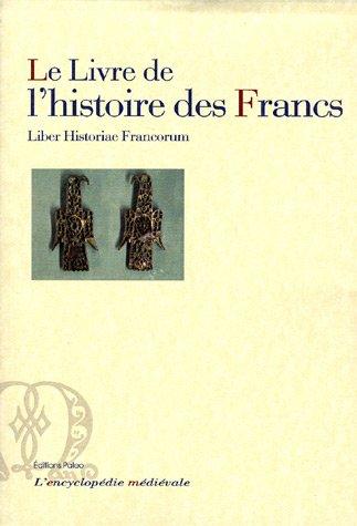 Le Livre de l'histoire des Francs (Liber Historiae Francorum) : Depuis leurs origines jusqu'à l'année 721 par Anonyme