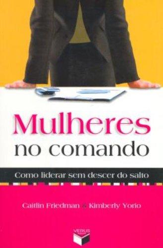 Mulheres No Comando. Como Liderar Sem Descer Do Salto (Em Portuguese do Brasil)