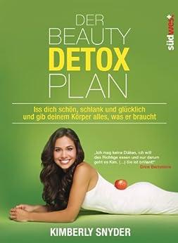 Der Beauty Detox Plan: Iss dich schön, schlank und glücklich und gib deinem Körper alles, was er braucht (German Edition) par [Snyder, Kimberly]