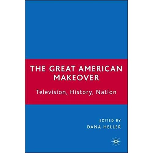 [(The Great American Makeover : Television, History, Nation)] [By (author) Dana Heller] published on (November, 2006)