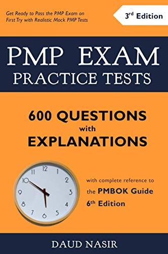 PMP Exam Practice Tests - 600 Questions with Explanations: with complete reference to the PMBOK Guide 6th Edition (English Edition)