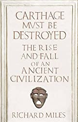 By Richard Miles Carthage Must Be Destroyed: The Rise and Fall of an Ancient Civilization (Allen Lane History) (First 1st Edition) [Hardcover]
