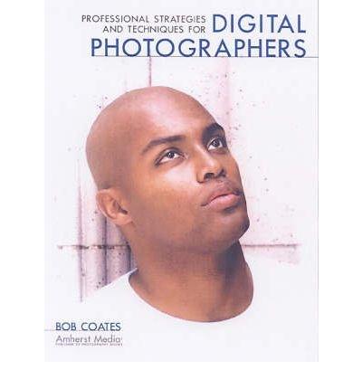 [(Professional Strategies and Techniques for Digital )] [Author: Bob Coates] [Jan-2004]