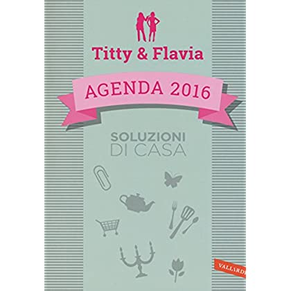 Soluzioni Di Casa. Agenda 2016. Titty & Flavia