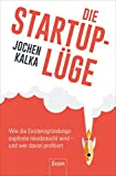Die StartUp-Lüge: Wie die Existenzgründungseuphorie missbraucht wird – und wer davon profitiert