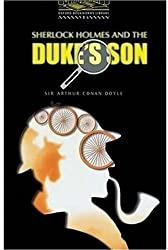 The Oxford Bookworms Library Stage 1: Stage 1: 400 Headwords: Sherlock Holmes and the Duke's Son (Oxford Bookworms ELT) by Sir Arthur Conan Doyle (2002-03-07)
