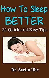 How to Sleep Better: 21 Quick and Easy Tips (Feeling Overwhelmed Series Book 3)
