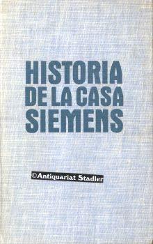 Historia de la casa Siemens. Tomo I. 1847-1922. UND: Tomo II. 1923-1945. Versión española de Eduardo Prado y Julio López Morales. 2 Bände.
