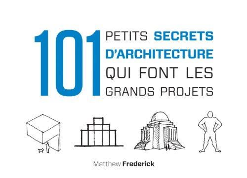 101 petits secrets d'architecture qui font les grands projets par Matthew Frederick