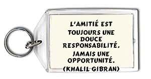 Porte Clé L'amitié est toujours une douce responsabilité, jamais une opportunité. (Khalil Gibran) (Proverbes)