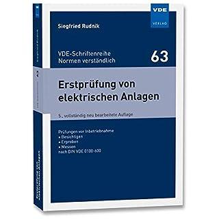 Erstprüfung von elektrischen Anlagen: Prüfungen vor Inbetriebnahme Besichtigen Erproben Messen nach DIN VDE 0100-600 (VDE-Schriftenreihe - Normen verständlich Bd.63)