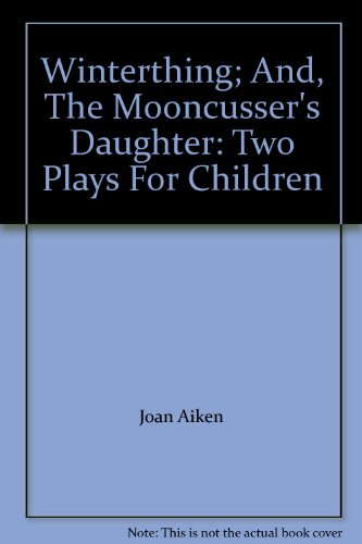 Winterthing ; and, The mooncusser's daughter : two plays for children