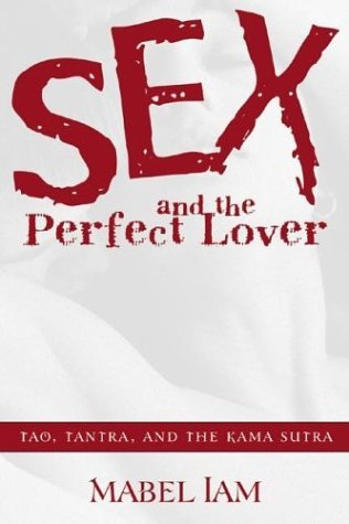 Sex and the Perfect Lover: Tao, Tantra, and the Kama Sutra by Mabel Iam (2003-08-29) par Mabel Iam