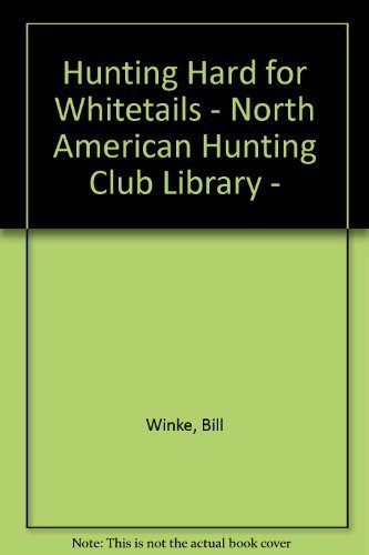 Hunting Hard for Whitetails - North American Hunting Club Library - by Bill Winke (1998-05-03) (Hunting North Club American)