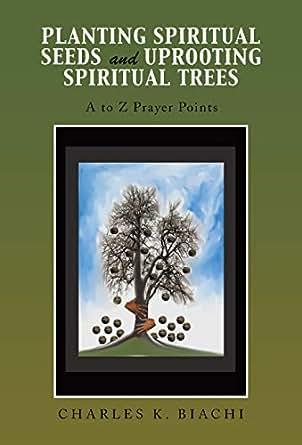 Planting Spiritual Seeds and Uprooting Spiritual Trees: A to