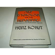 Self Psychology and the Humanities: Reflections on a New Psychoanalytic Approach by Heinz Kohut (1985-11-23)