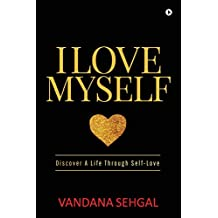 I Love Myself: Discover a Life Through Self-Love
