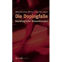 Die Dopingfalle: Soziologische Betrachtungen (X-Texte zu Kultur und Gesellschaft)