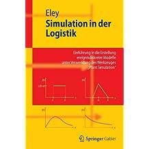 """Simulation In Der Logistik: Einführung In Die Erstellung Ereignisdiskreter Modelle Unter Verwendung Des Werkzeuges """"Plant Simulation"""" (Springer-Lehrbuch) (German Edition)"""