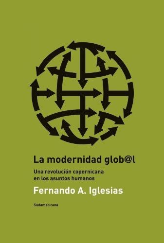 La modernidad global: Una revolución copernicana en los asuntos humanos por Fernando Iglesias