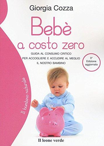 Beb a costo zero. Guida al consumo critico per accogliere e accudire al meglio il nostro bambino