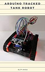 ARDUINO TRACKED TANK ROBOT (English Edition)