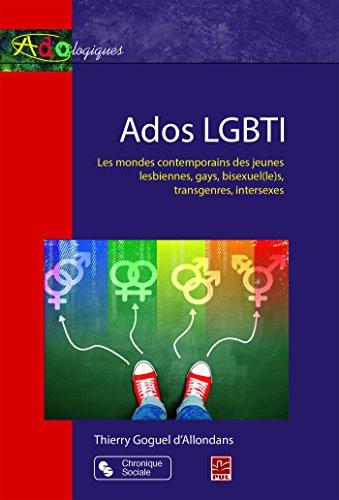 Ados LGBTI : Les mondes contemporains des jeunes lesbiennes, gays, bisexuel(le)s, transgenres, intersexes par